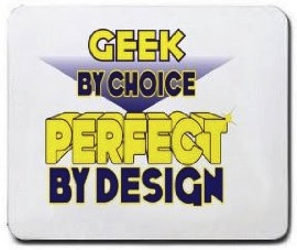 Geek by choice perfect by design the perfect mousepad for geeks and nerds