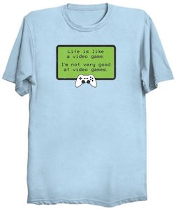 Life Is Like A Video Game T-Shirt