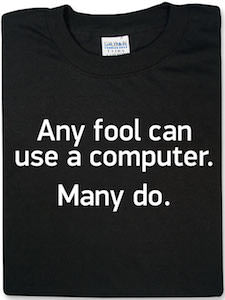 Any Fool Can Use A Computer T-Shirt