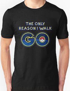 Pokemon Go The Only Reason I Walk T-Shirt